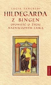 Ok�adka - Hildegarda z Bingen. Opowie�� o �yciu naznaczonym �ask�