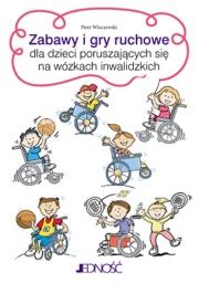 Okładka - Zabawy i gry ruchowe dla dzieci poruszających się na wózkach inwalidzkich