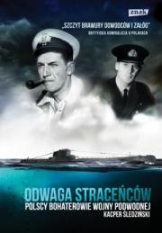 Ok�adka - Odwaga strace�c�w. Polscy bohaterowie wojny podwodnej