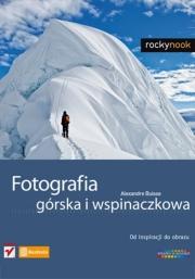 Ok�adka - Fotografia g�rska i wspinaczkowa Od inspiracji do obrazu