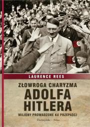 Ok�adka - Z�owroga charyzma Adolfa Hitlera. Miliony prowadzone ku przepa�ci