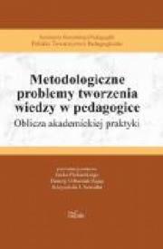 Ok�adka - Metodologiczne problemy tworzenia wiedzy w pedagogice