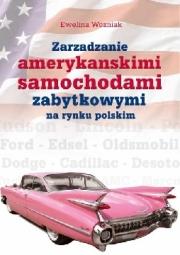 Ok�adka - Zarz�dzanie ameryka�skimi samochodami zabytkowymi na rynku polskim