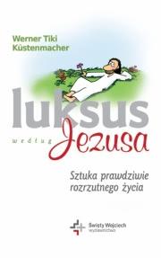 Ok�adka - Luksus wed�ug Jezusa. Sztuka prawdziwie rozrzutnego �ycia
