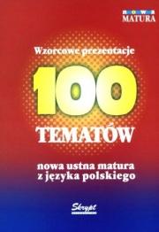 Ok�adka - 100 temat�w - nowa ustna matura z j�zyka polskiego. Wzorcowe prezentacje