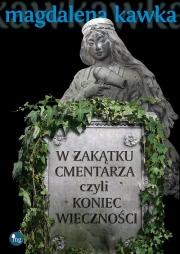 Ok�adka - W zak�tku cmentarza czyli koniec wieczno�ci