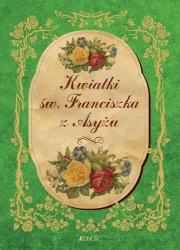 Ok�adka - Kwiatki �wi�tego Franciszka z Asy�u (w przek�adzie Leopolda Staffa)