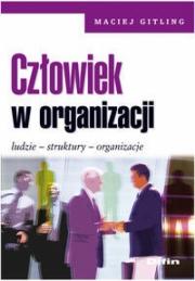 Okładka - Człowiek w organizacji. Ludzie, struktury, organizacje