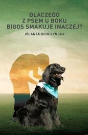 Ok�adka - Dlaczego z psem u boku bigos smakuje inaczej