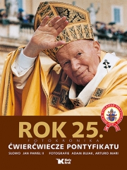 Ok�adka - Dzieje wielkiego pontyfikatu Jana Paw�a II. Rok 25. �wier�wiecze pontyfikatu