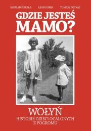 Okładka - Gdzie jesteś mamo? Wołyń,historie dzieci ocalonych z pogromu