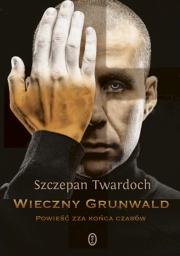 Ok�adka - Wieczny Grunwald. Powie�� zza ko�ca czas�w