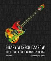 Ok�adka - Gitary wszech czas�w . 101 gitar, kt�re odmieni�y rocka