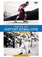 Ok�adka - Droga do Justyny Kowalczyk. Historia bieg�w narciarskich
