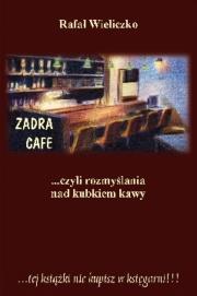 Ok�adka - Zadra Cafe …czyli rozmy�lania nad kubkiem kawy