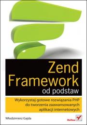 Ok�adka - Zend Framework od podstaw. Wykorzystaj gotowe rozwi�zania PHP do tworzenia zaawansowanych aplikacji internetowych