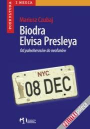 Ok�adka - Biodra Elvisa Presleya. Od paleoheros�w do neofan�w