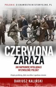 Recenzja - Czerwona zaraza. Jak naprawdę wyglądało wyzwolenie Polski?