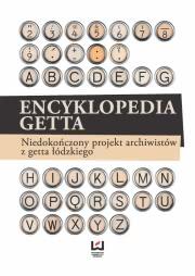 Ok�adka - Encyklopedia getta. Niedoko�czony projekt archiwist�w z getta ��dzkiego