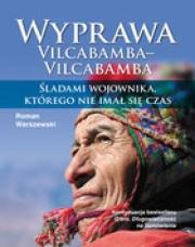 Ok�adka - Wyprawa Vilcabamba-Vilcabamba �ladami wojownika, kt�rego nie ima� si� czas