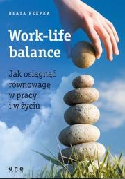 Ok�adka - Work-life balance. Jak osi�gn�� r�wnowag� w pracy i w �yciu