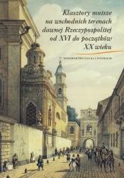 Ok�adka - Klasztory mnisze na wschodnich terenach dawnej Rzeczypospolitej od XVI do pocz�tk�w XX wieku