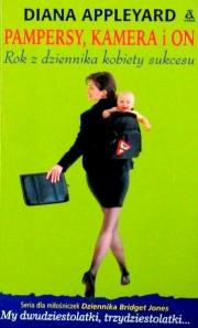 Ok�adka - Pampersy, kamera i on: rok z dziennika kobiety sukcesu