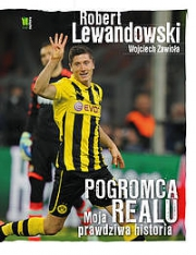Ok�adka - Robert Lewandowski Pogromca Realu. Moja prawdziwa historia