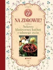 Ok�adka - Na zdrowie! Sekrety klasztornej kuchni i udanego �ycia