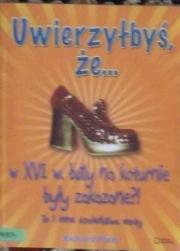 Ok�adka - Uwierzy�by�, �e... w XVI w, buty na koturnie by�y zakazane?!