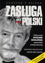 Ok�adka - Zas�uga dla Polski Pu�kownik Ryszard Kukli�ski opowiada swoj� histori�