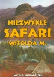 Ok�adka - Niezwyk�e safari Witolda M.
