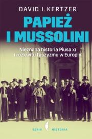 Okładka - Papież i Mussolini. Nieznana historia Piusa XI i rozkwitu faszyzmu w Europie
