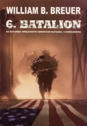 Okładka - 6 batalion. Na ratunek uwięzionym obrońcom Bataanu i Corregidoru