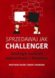 Ok�adka - Sprzedawaj jak Challenger. Strategie kontroli komunikacji z klientem