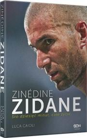 Ok�adka - Zin�dine Zidane. Sto dziesi�� minut, ca�e �ycie