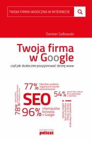 Okładka - Twoja firma w Google, czyli jak skutecznie pozycjonować stronę www