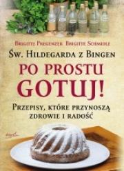 Okładka - Św. Hildegarda z Bingen. Po prostu gotuj