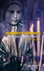 Ok�adka - Bernadetta Soubirous. Duchowa droga wizjonerki z Lourdes