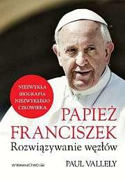 Ok�adka - Papie� Franciszek. Rozwi�zywanie w�z��w