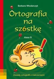 Okładka - Ortografia na szóstkę klasa IV
