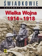 Ok�adka - �wiadkowie – zapomniane g�osy. Wielka Wojna 1914-1918