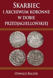 Ok�adka - Skarbiec i Archiwum koronne w dobie przedjagiello�skiej
