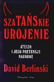 Ok�adka - Szata�skie urojenie. Ateizm i jego pretensje naukowe