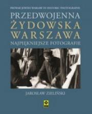 Ok�adka - Przedwojenna �ydowska Warszawa. Najpiekniejsze fotografie