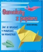 Ok�adka - Samoloty z papieru. Jak je sk�ada� i puszcza� w powietrze
