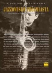 Ok�adka - Jazzowisko Tr�jmiasta. Historia jazzu w Gda�sku, Gdyni i Sopocie 1945-2010