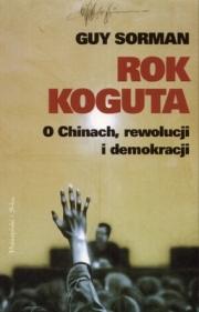 Ok�adka - Rok koguta. O Chinach, rewolucji i demokracji