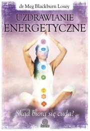Okładka - Uzdrawianie energetyczne. Skąd biorą się cuda?