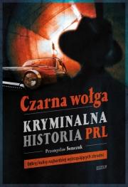 Okładka - Czarna wołga. Kryminalna historia PRL